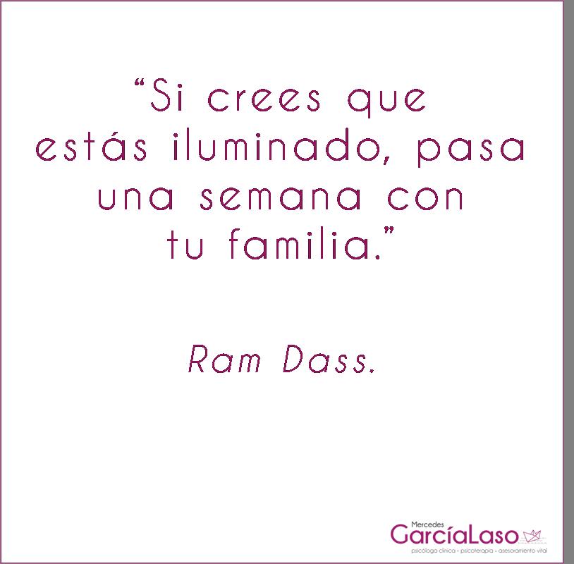 psicologia-espiritual: Si creesque estásiluminado,pasa una semanacon tufamilia. Ram Dass.